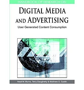 [(Handbook of Research on Digital Media and Advertising: User Generated Content Consumption )] [Author: Neal M. Burns] [Aug-2010]