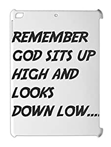 REMEMBER GOD SITS UP HIGH AND LOOKS DOWN LOW.... iPad air plastic case