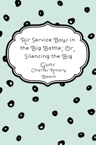 Download Air Service Boys in the Big Battle; Or, Silencing the Big Guns PDF
