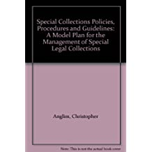 Special Collections Policies, Procedures and Guidelines: A Model Plan for the Management of Special Legal Collections