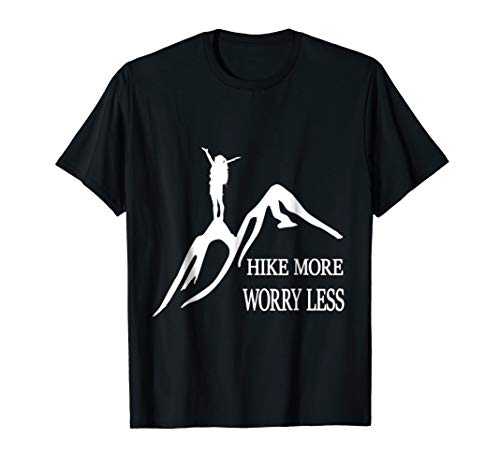 Hike more, worry less T-Shirt for Woman, Man and Kids -