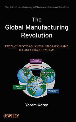 (The Global Manufacturing Revolution: Product-Process-Business Integration and Reconfigurable Systems)