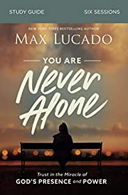 You Are Never Alone: Study Guide: Trust in the Miracle of God's Presence and P