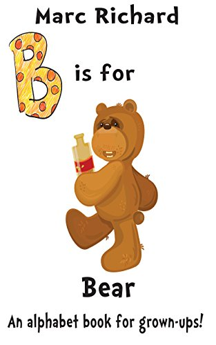 B is for Bear: An Alphabet Book for Grown-Ups! (The Alphabet Books 2)