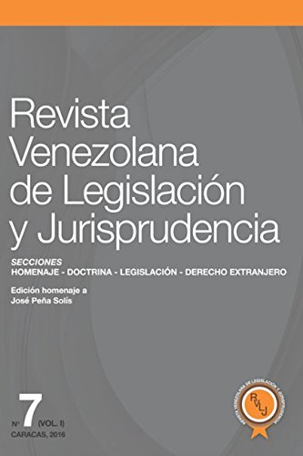Revista Venezolana de Legislación y Jurisprudencia N° 7 (Homenaje al profesor José Peña Solís) (Spanish Edition)