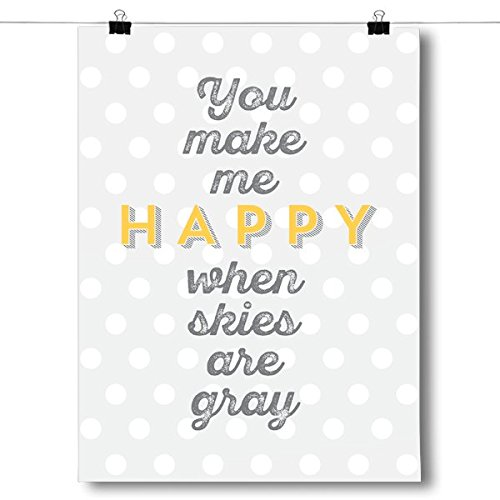 Inspired Posters You Make Me Happy When Skies Are Gray Poste
