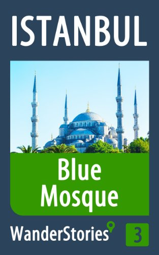 Blue Mosque in Istanbul - a travel guide and tour as with the best local guide (Istanbul Travel Stories Book 3)