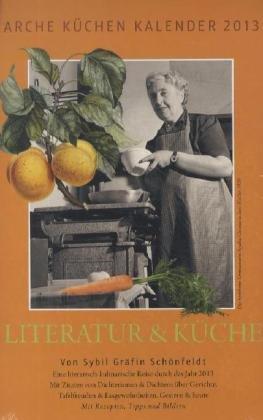 Arche Küchen Kalender 2013: Literatur & Küche