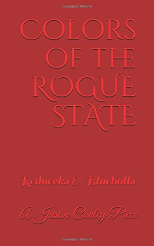 Colors of the Rogue State: Rednecks and Blueballs PDF