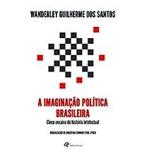A imaginação política brasileira: cinco ensaios de história intelectual