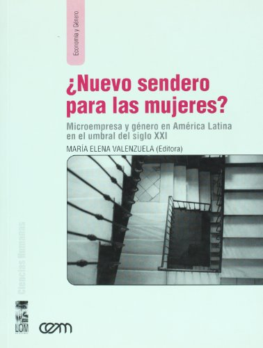 Nuevo sendero para las mujeres?. Microempresa y genero en America latina en el umbral del siglo XXI (Spanish Edition) - Maria Elena Valenzuela