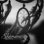 Shamanic Meditative Experience – Collection of 15 Ethnic Chants Perfect for Meditation, Yoga Training, Relaxat