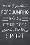 It's Ok If You Think Rope Jumping Is Boring It's Kind Of A Smart People Sport: Rope Jumping...