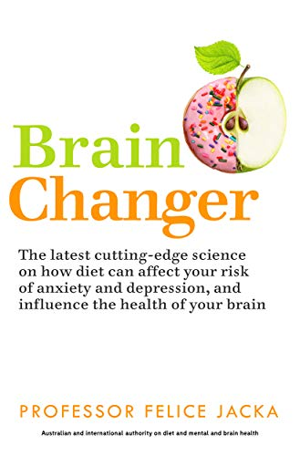 Brain Changer: The Good Mental Health Diet by [Jacka, Felice]