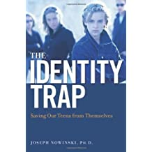The Identity Trap: Saving Our Teens from Themselves