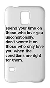 spend your time on those who love you unconditionally. Samsung Galaxy S5 Plastic Case