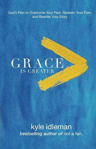 Grace Is Greater: God's Plan to Overcome Your Past, Redeem Your Pain, and Rewrite Your Story