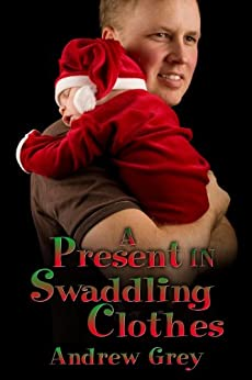 A Present in Swaddling Clothes by [Grey, Andrew]