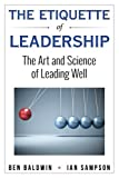 img - for The Etiquette of Leadership: The Art and Science of Leading Well book / textbook / text book