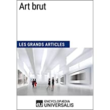 Art brut: Les Grands Articles d'Universalis (French Edition)