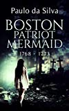 Boston Patriot Mermaid, 1768 - 1773: Historical Horror (Mermaid Chronicles Book 1)