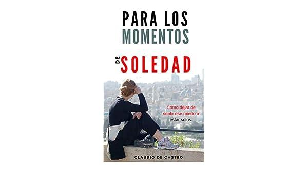 Amazon.com: Para los Momentos de Soledad: Cómo dejar de sentir ese miedo a estar solos (Ebooks de crecimiento espiritual nº 5) (Spanish Edition) eBook: ...