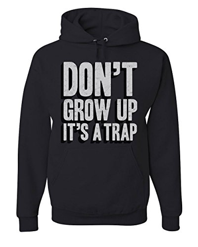 Don't Grow Up It's a Trap Hoodie Funny College Humor Adulting Sweatshirt Black M
