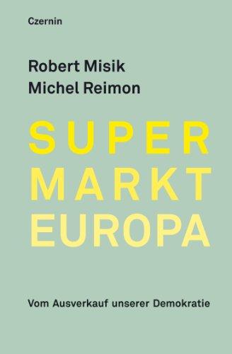 Supermarkt Europa: Vom Ausverkauf unserer Demokratie (German Edition)