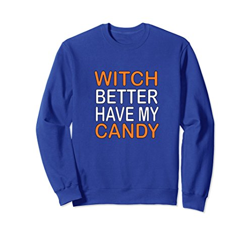 Unisex Witch Better Have My Candy Popular Song Sweatshirt Small Royal (No Costume No Candy Song)