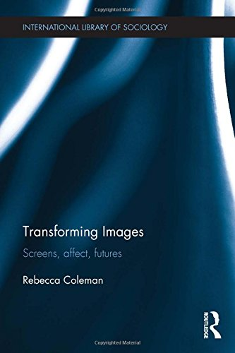 Transforming Images: Screens, affect, futures (International Library of Sociology)