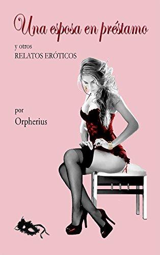 Una esposa en préstamo y otros relatos eróticos