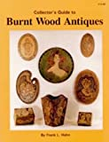 Collector's Guide to Burnt Wood Antiques, Frank L. Hawn, 0926110055