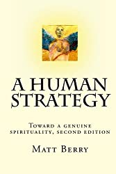 A Human Strategy: Toward a genuine spirituality, second edition