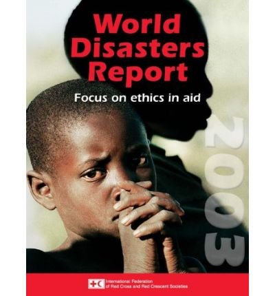 [World Disasters Report Focus on Ethics and Aid] [Author: International Federation of Red Cross and Red Crescent Societies] [June, 2003] (Federation Of Red Cross And Red Crescent Societies)