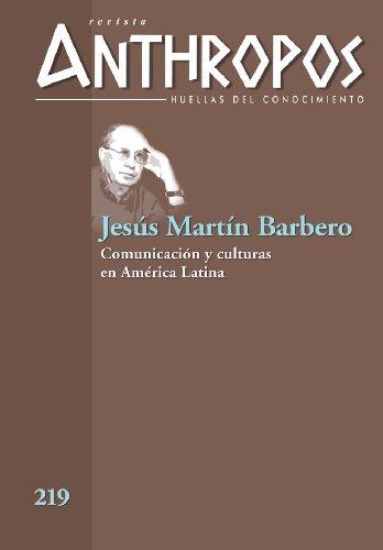 Jesús Martín Barbero. Comunicación y culturas en América Latina (Revista Anthropos 219) (Spanish Edition)