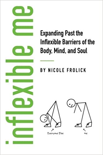 Inflexible Me: Expanding Past the Inflexible Barriers of the Body, Mind, and Soul