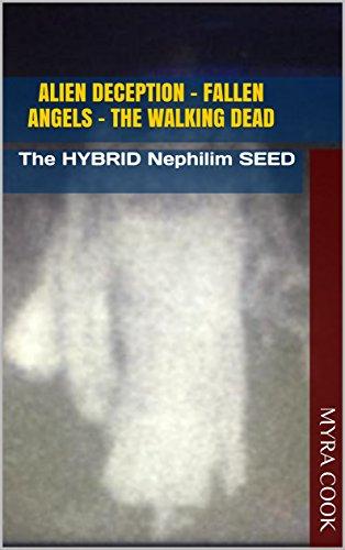 AlIEN DECEPTION - FALLEN ANGELS - The Walking DEAD: The HYBRID Nephilim SEED
