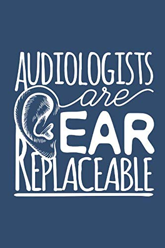 Audiologists Are Ear Replaceable: Audiology Journal, Blank Paperback Notebook To Write In, Great Audiologist Gift