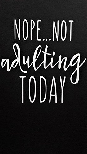 Adult Not Adulting Today Funny Vinyl Decal Sticker|WHITE|Cars Trucks Vans SUV Laptops Wall Art|5.25