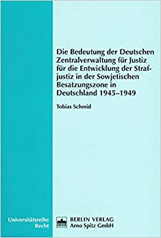 Die Bedeutung der Deutschen Zentralverwaltung für Justiz für die Entwicklung der Strafjustiz in der Sowjetischen Besatzungszone in Deutschland 1945-1949