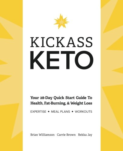 Kickass Keto: Your 28-Day Quick Start Guide to Health, Fat-burning, and Weight-loss (Brown Fat)