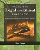 Promoting Legal and Ethical Awareness (text only) 1st (First) edition by R. W. Scott PT JD EdD LLM MSBA