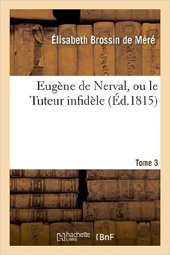 Téléchargements de livres gratuits pour ipadEugene de Nerval, Ou Le Tuteur Infidele. Tome 3 (Litterature) (French Edition) PDF DJVU FB2 2011877547 by Elisabeth Broissin De Mere,De Mere-E