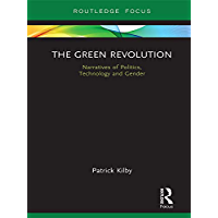 The Green Revolution: Narratives of Politics, Technology and Gender (Earthscan Food and Agriculture)