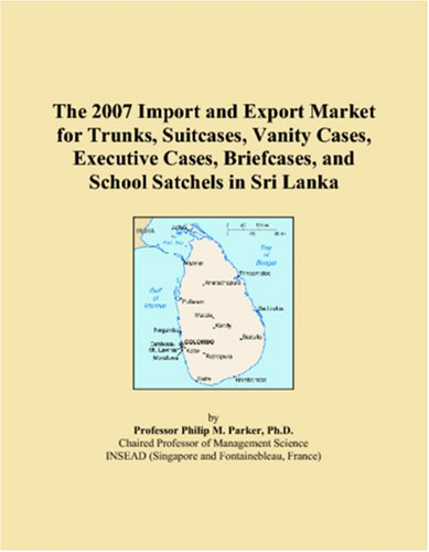Download The 2007 Import and Export Market for Trunks, Suitcases, Vanity Cases, Executive Cases, Briefcases, and School Satchels in Sri Lanka pdf