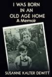 I Was Born in an Old Age Home: A Memoir