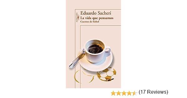 La vida que pensamos. Cuentos de fútbol eBook: Sacheri, Eduardo ...
