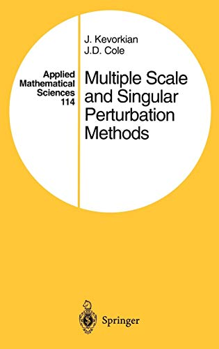 Multiple Scale and Singular Perturbation Methods (Applied Mathematical Sciences)