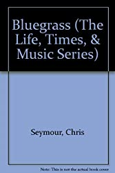 Bluegrass (The Life, Times, & Music Series)