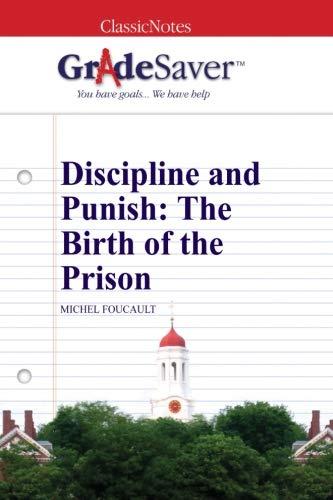 GradeSaver (TM) ClassicNotes: Discipline and Punish: The Birth of the Prison (Discipline & Punish The Birth Of The Prison)